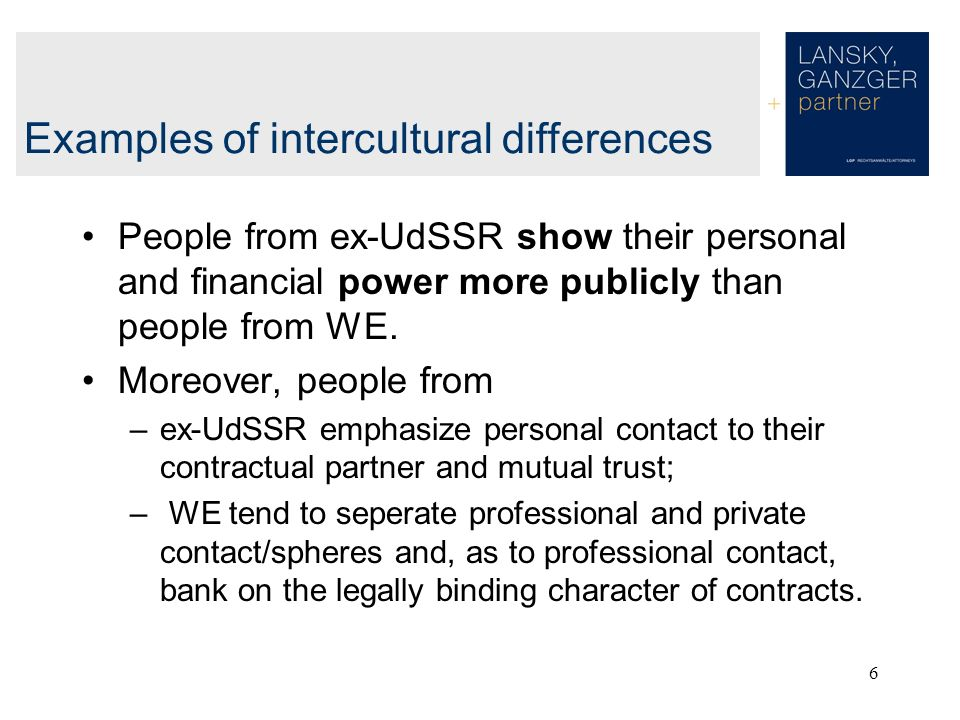 6 People from ex-UdSSR show their personal and financial power more publicly than people from WE. Moreover, people from –ex-UdSSR emphasize personal c