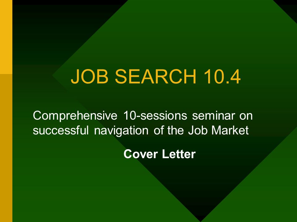 JOB SEARCH 10.4 Comprehensive 10-sessions seminar on successful navigation of the Job Market Cover Letter