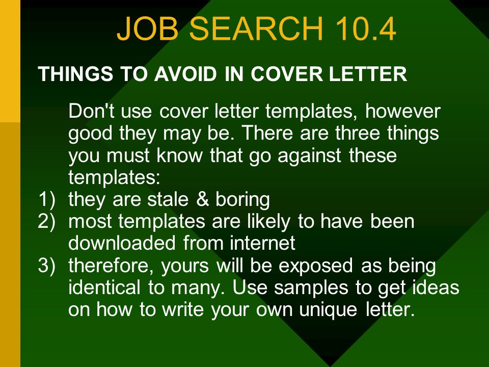 JOB SEARCH 10.4 THINGS TO AVOID IN COVER LETTER Don't use cover letter templates, however good they may be. There are three things you must know that