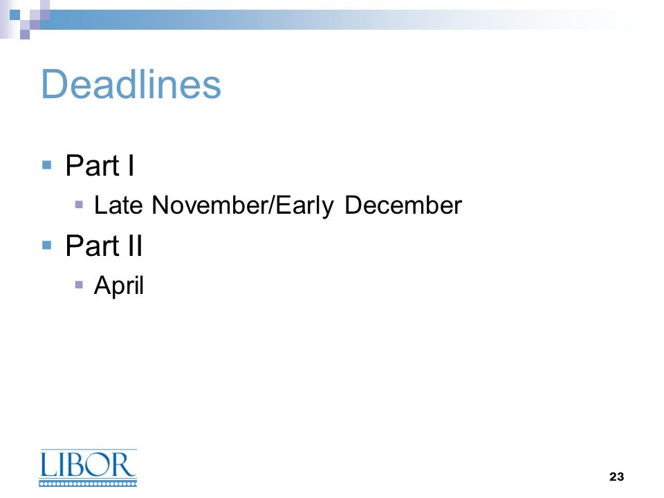 23 Deadlines Part I Late November/Early December Part II April
