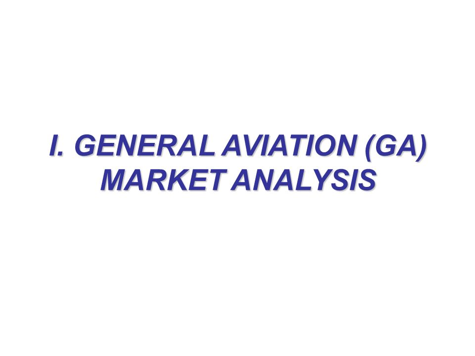 I. GENERAL AVIATION (GA) MARKET ANALYSIS