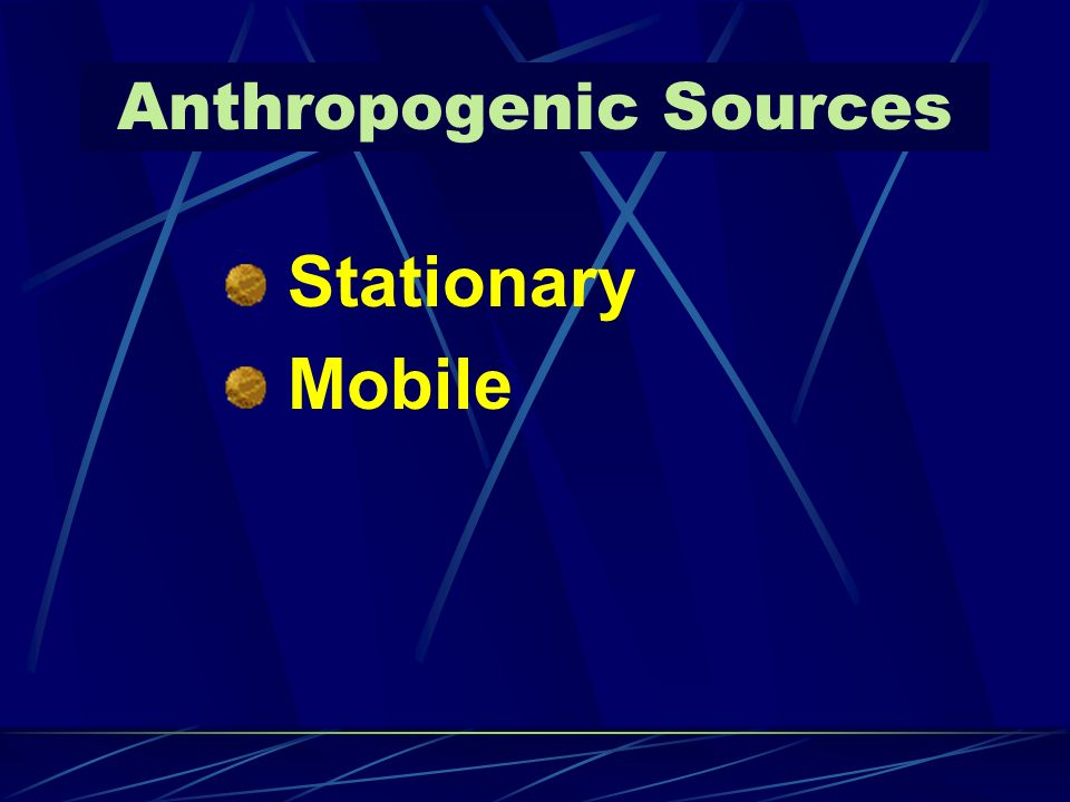 Anthropogenic Sources Stationary Mobile