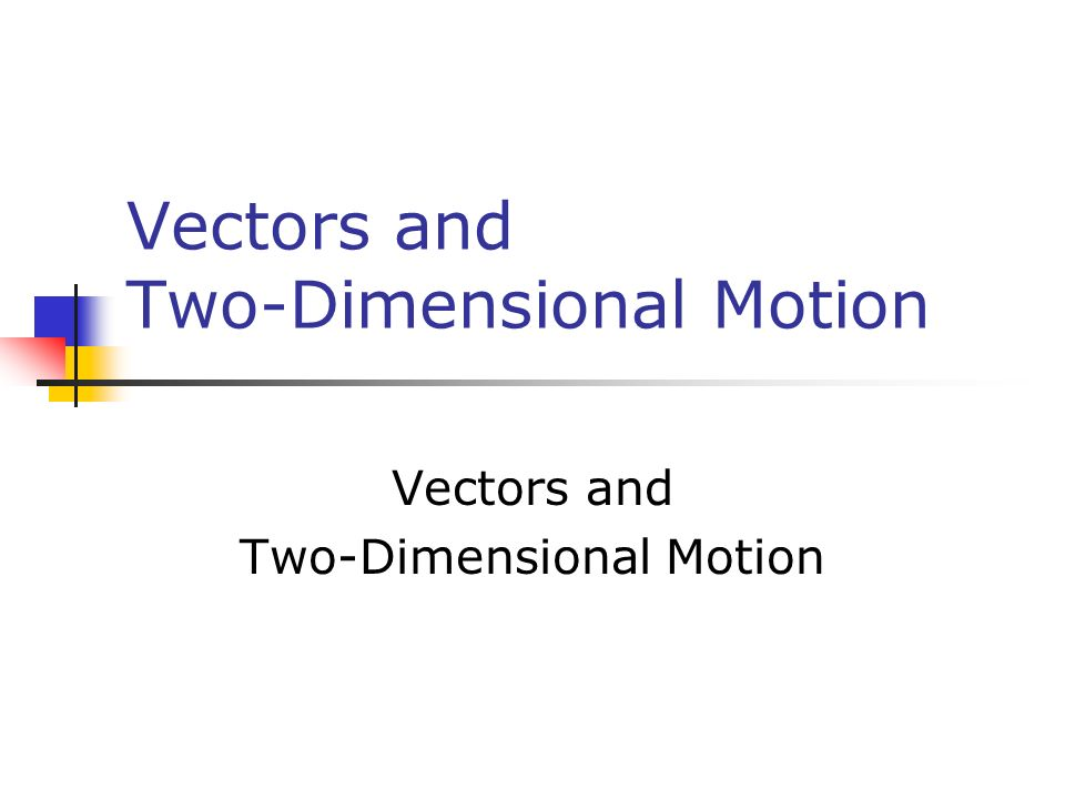 Vectors and Two-Dimensional Motion Vectors and Two-Dimensional Motion