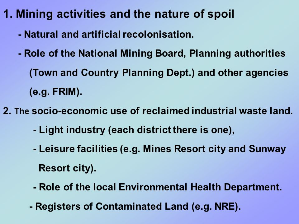 1. Mining activities and the nature of spoil - Natural and artificial recolonisation. - Role of the National Mining Board, Planning authorities (Town