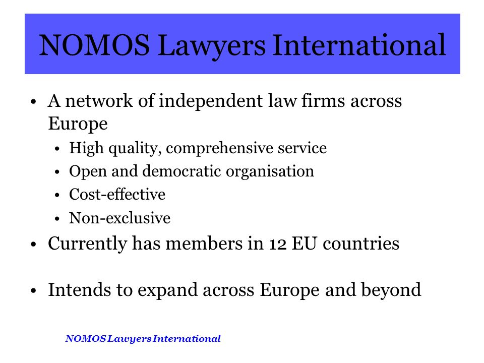 A network of independent law firms across Europe High quality, comprehensive service Open and democratic organisation Cost-effective Non-exclusive Currently has members in 12 EU countries Intends to expand across Europe and beyond