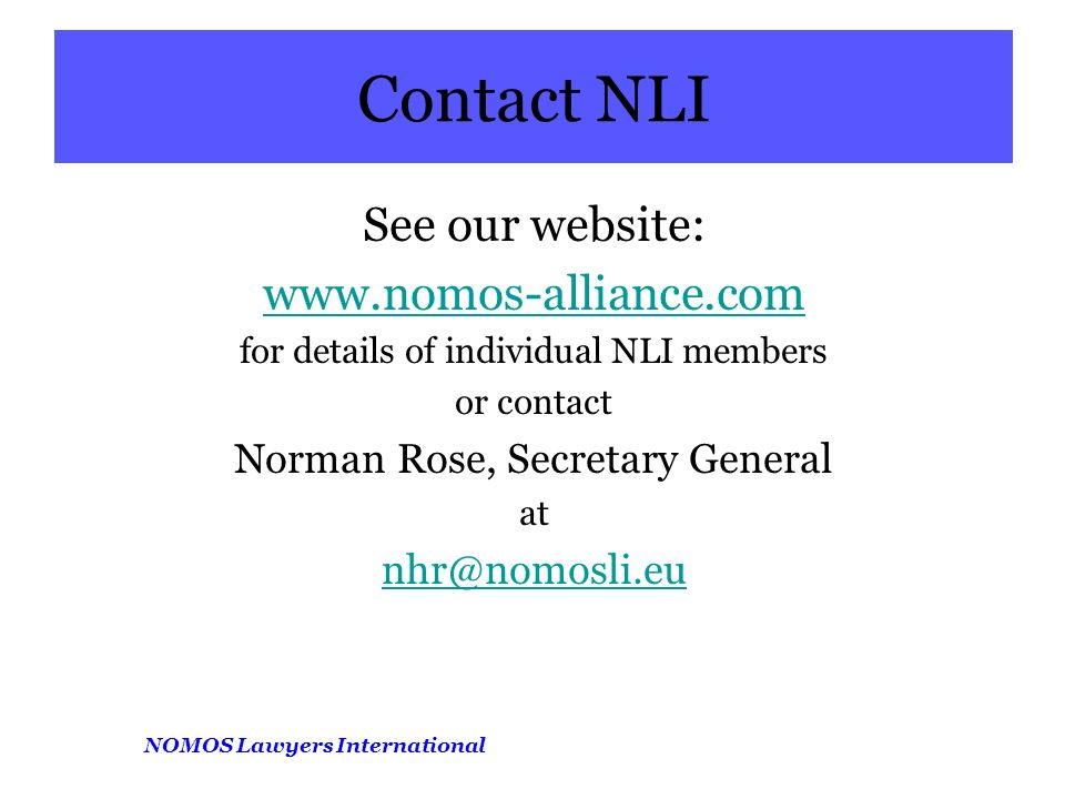 NOMOS Lawyers International Contact NLI See our website: www.nomos-alliance.com for details of individual NLI members or contact Norman Rose, Secretary General at nhr@nomosli.eu