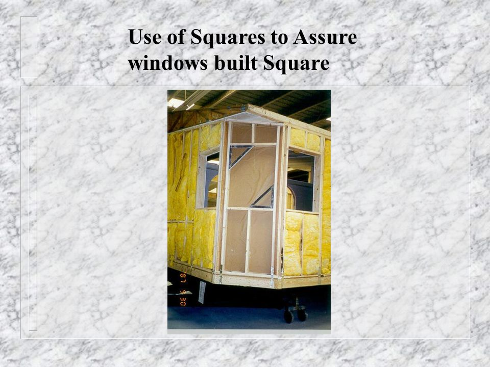 Use of Squares to Assure windows built Square