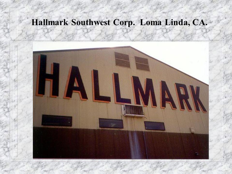 Hallmark Southwest Corp. Loma Linda, CA.