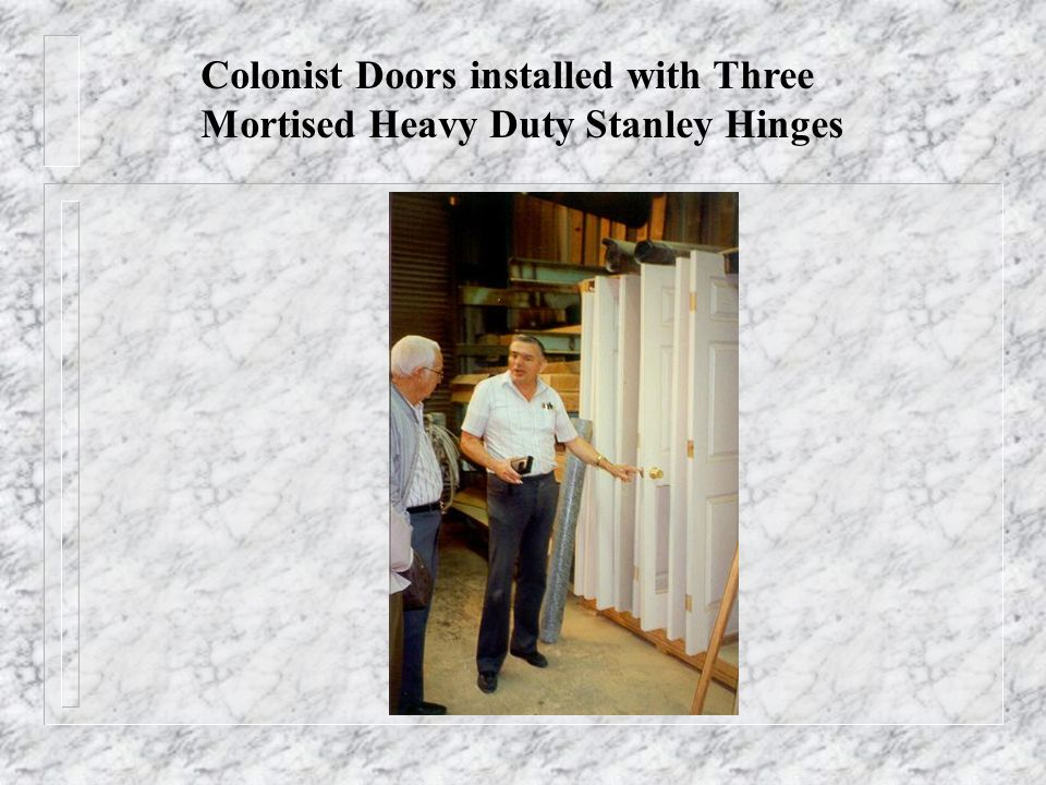 Colonist Doors installed with Three Mortised Heavy Duty Stanley Hinges