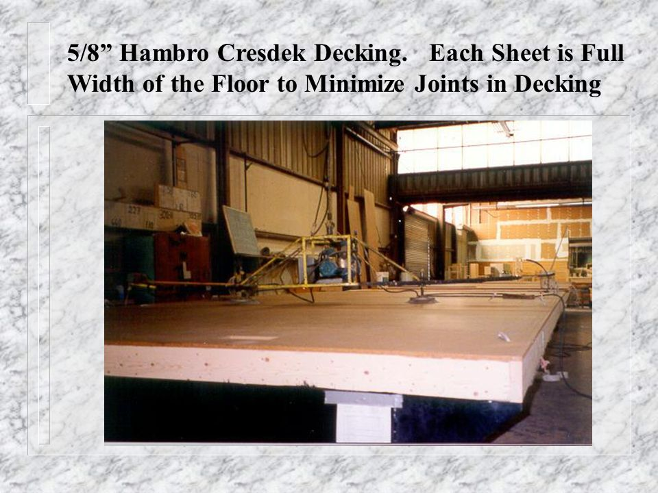 5/8 Hambro Cresdek Decking. Each Sheet is Full Width of the Floor to Minimize Joints in Decking