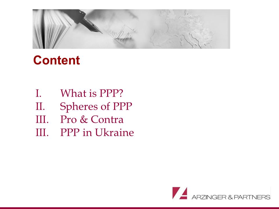 Content I.What is PPP II.Spheres of PPP III.Pro & Contra III.PPP in Ukraine