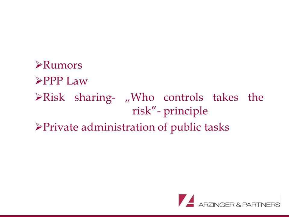 Rumors PPP Law Risk sharing- Who controls takes the risk- principle Private administration of public tasks