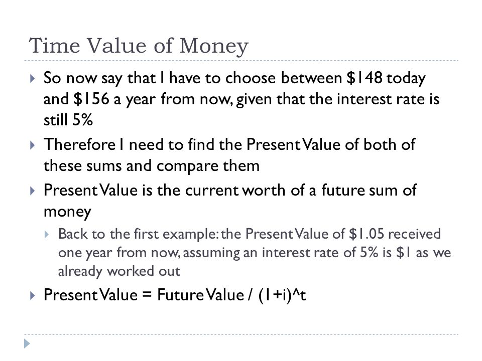 So now say that I have to choose between $148 today and $156 a year from now, given that the interest rate is still 5% Therefore I need to find the Pr