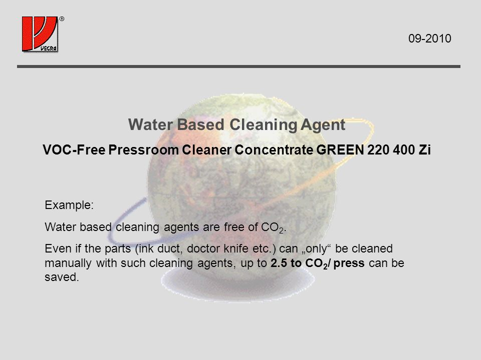 Water Based Cleaning Agent VOC-Free Pressroom Cleaner Concentrate GREEN Zi Example: Water based cleaning agents are free of CO 2.