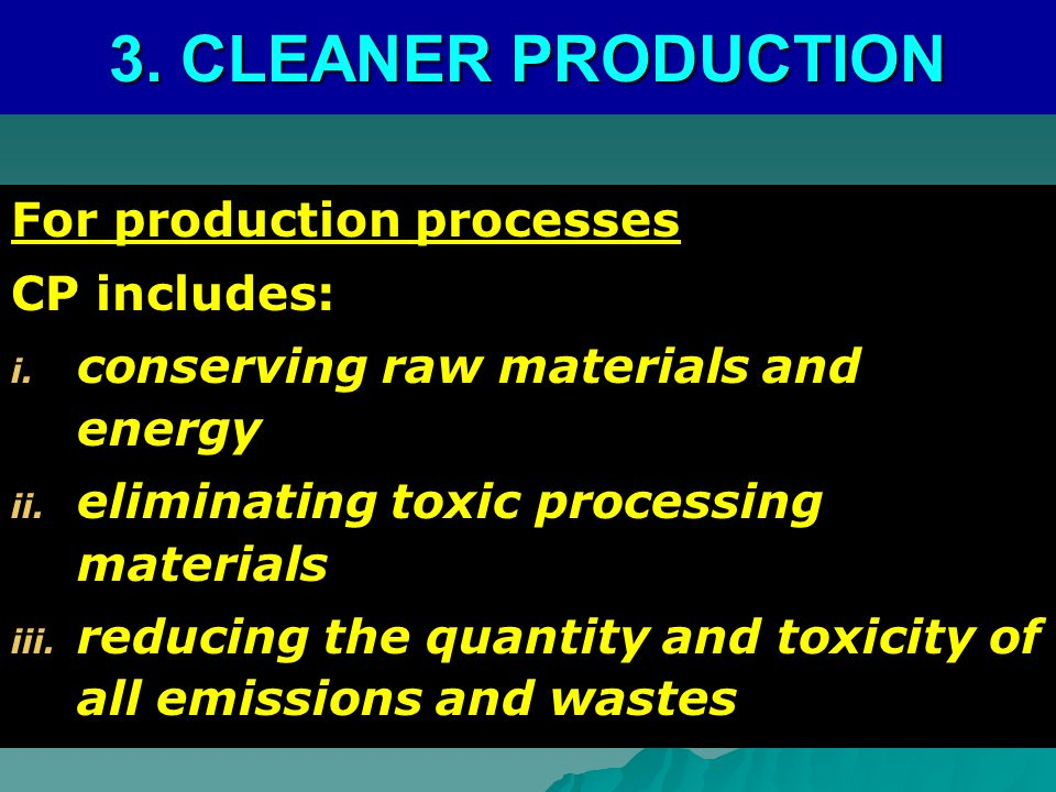For production processes CP includes: i.conserving raw materials and energy ii.