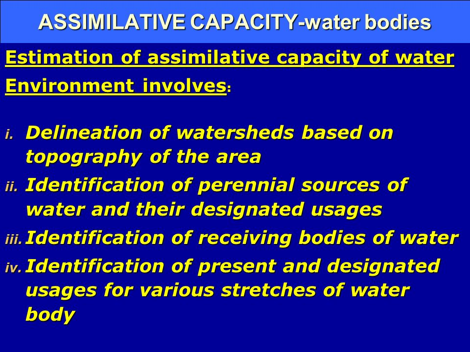 ASSIMILATIVE CAPACITY-water bodies Estimation of assimilative capacity of water Environment involves : i.