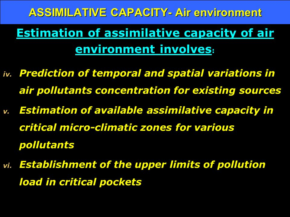 ASSIMILATIVE CAPACITY- Air environment Estimation of assimilative capacity of air environment involves : iv.