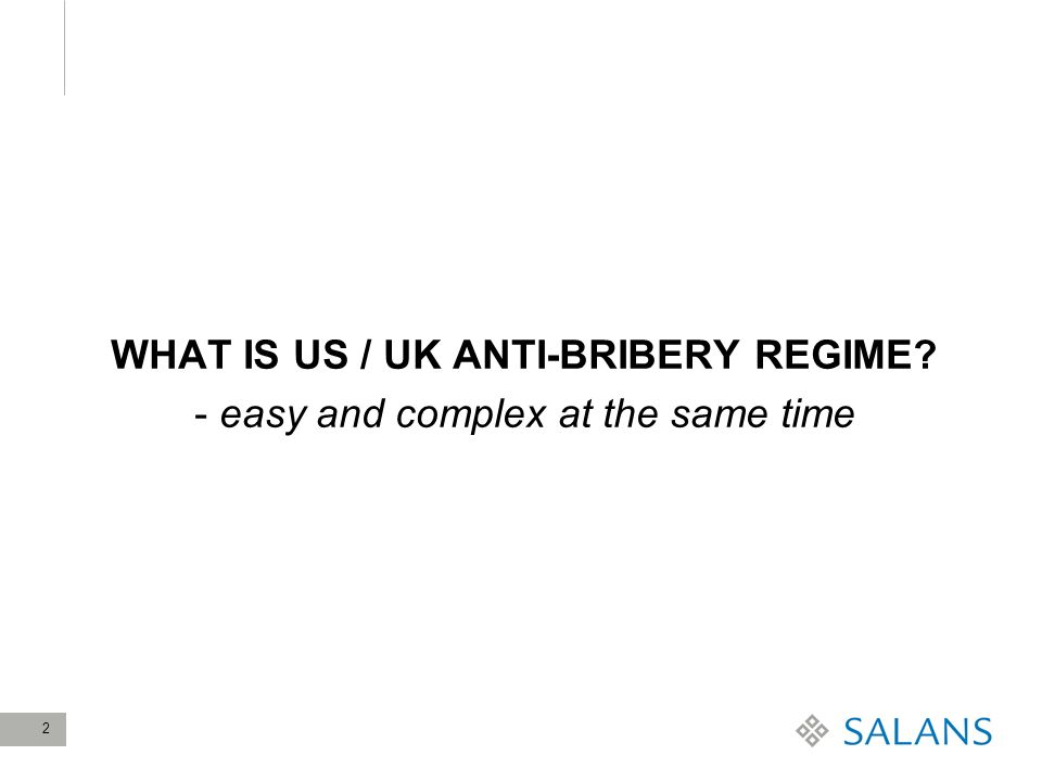 2 WHAT IS US / UK ANTI-BRIBERY REGIME - easy and complex at the same time