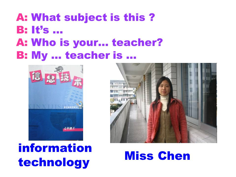 A: What subject is this ? B: Its … A: Who is your… teacher? B: My … teacher is … art Mrs Xie