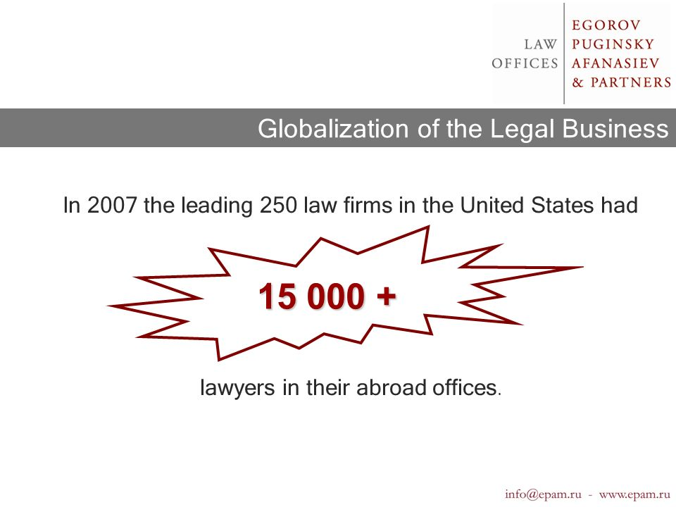 In 2007 the leading 250 law firms in the United States had lawyers in their abroad offices.