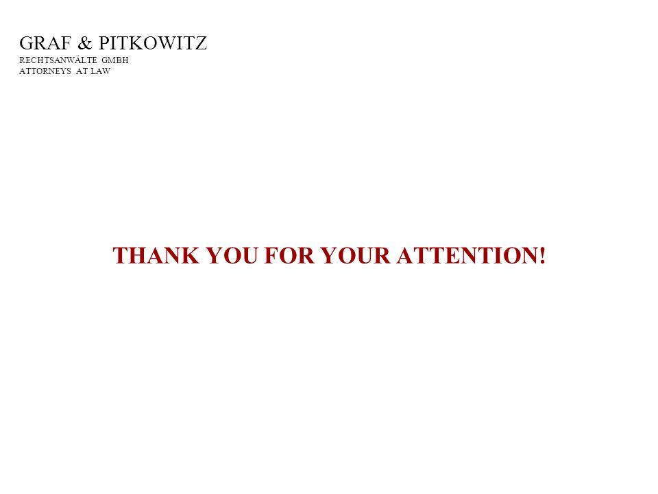 GRAF & PITKOWITZ RECHTSANWÄLTE GMBH ATTORNEYS AT LAW THANK YOU FOR YOUR ATTENTION!