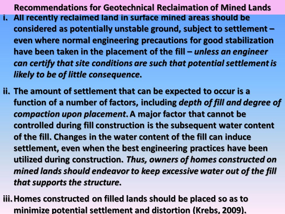 i.All recently reclaimed land in surface mined areas should be considered as potentially unstable ground, subject to settlement – even where normal en