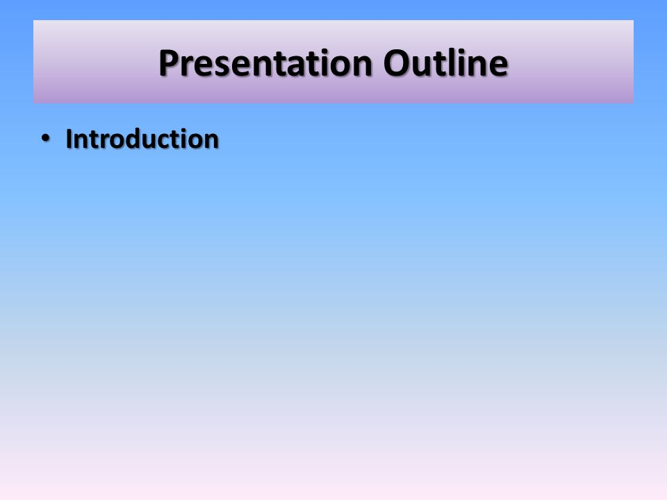 Presentation Outline Introduction Introduction