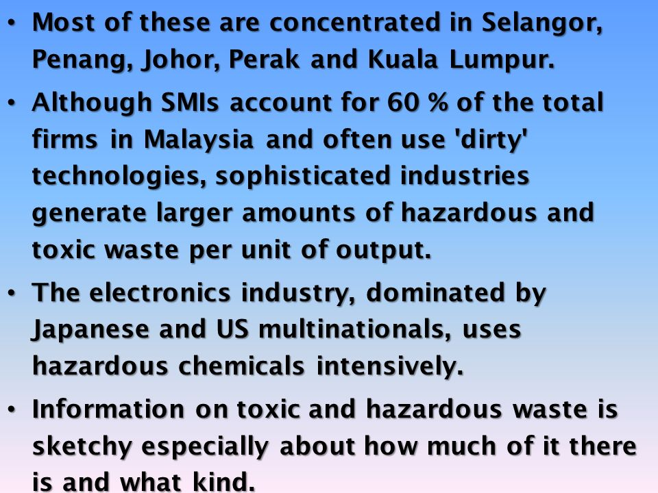 Most of these are concentrated in Selangor, Penang, Johor, Perak and Kuala Lumpur. Most of these are concentrated in Selangor, Penang, Johor, Perak an