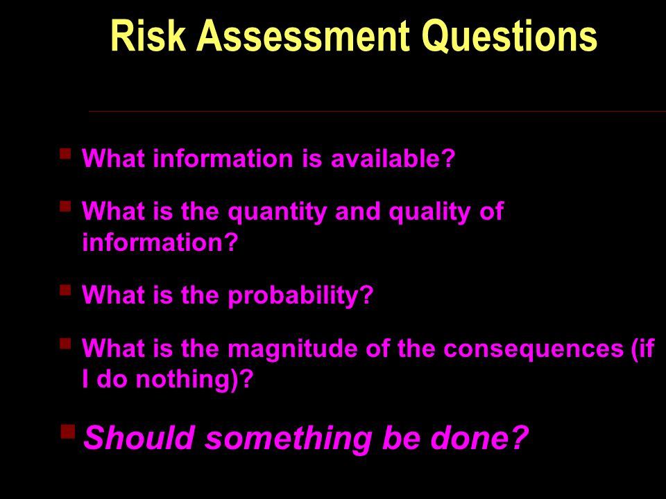 Risk Assessment Questions What information is available.
