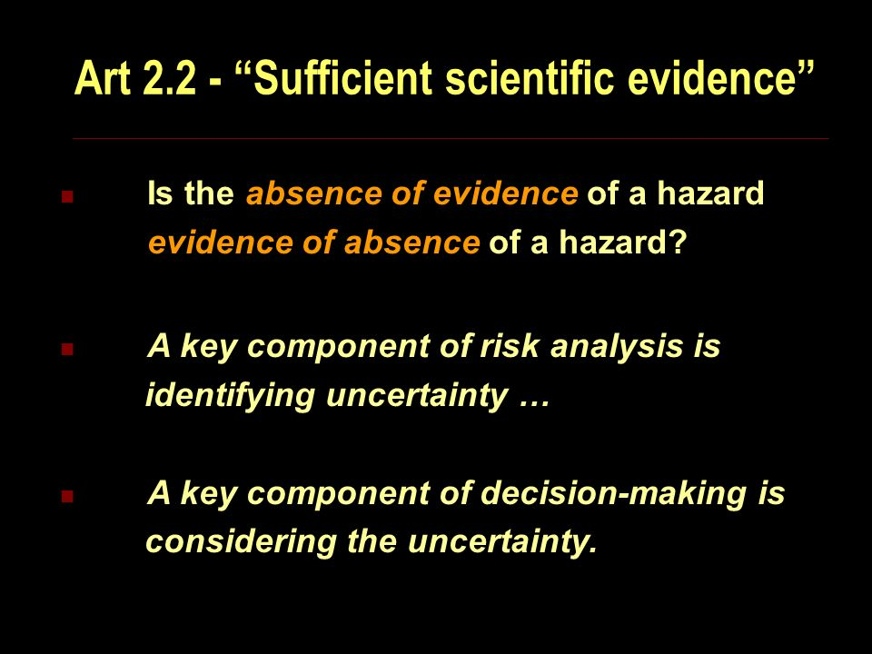 Art 2.2 - Sufficient scientific evidence Is the absence of evidence of a hazard evidence of absence of a hazard.