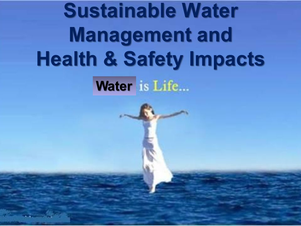 Sustainable Water Management and Health & Safety Impacts Water