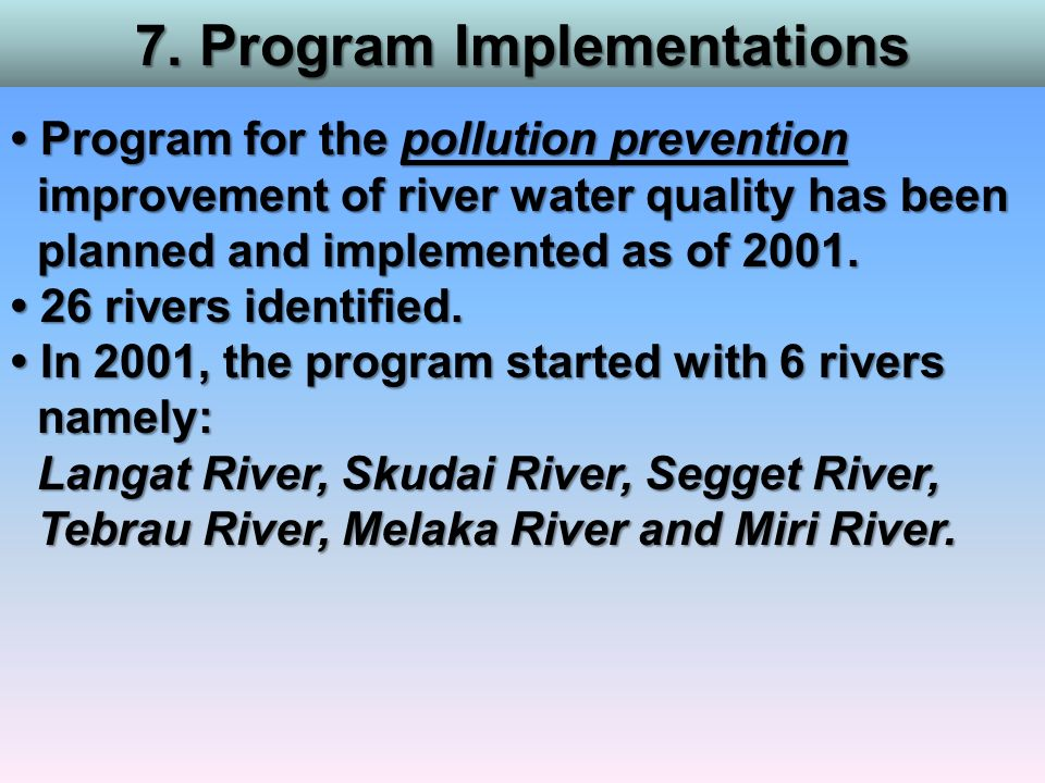 7. Program Implementations Program for the pollution prevention Program for the pollution prevention improvement of river water quality has been impro