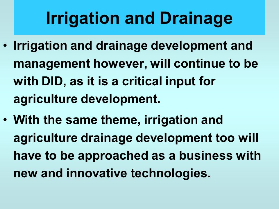 Irrigation and Drainage Irrigation and drainage development and management however, will continue to be with DID, as it is a critical input for agricu