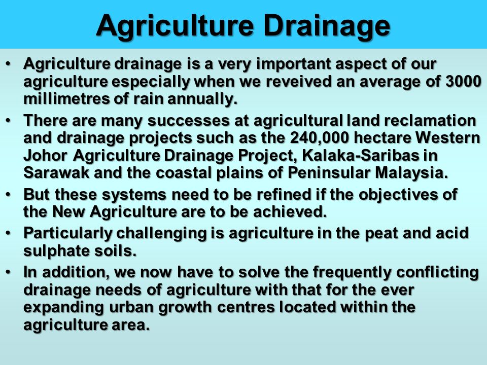 Agriculture Drainage Agriculture drainage is a very important aspect of our agriculture especially when we reveived an average of 3000 millimetres of