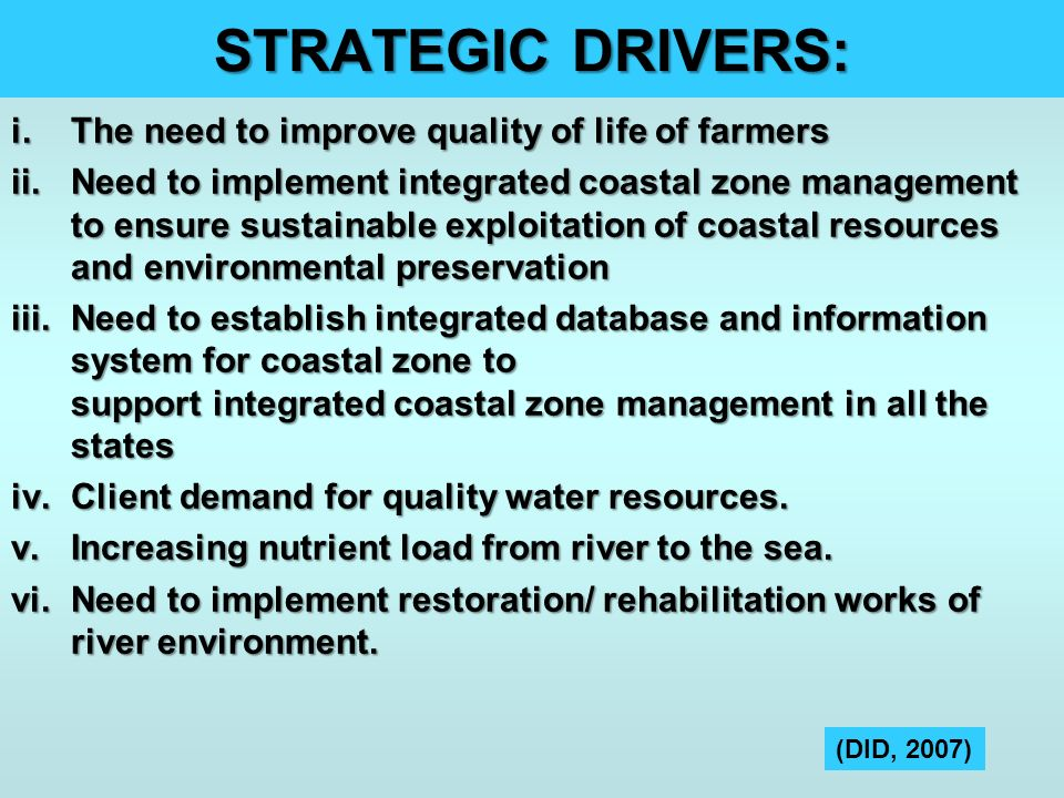 STRATEGIC DRIVERS: i.The need to improve quality of life of farmers ii.Need to implement integrated coastal zone management to ensure sustainable expl