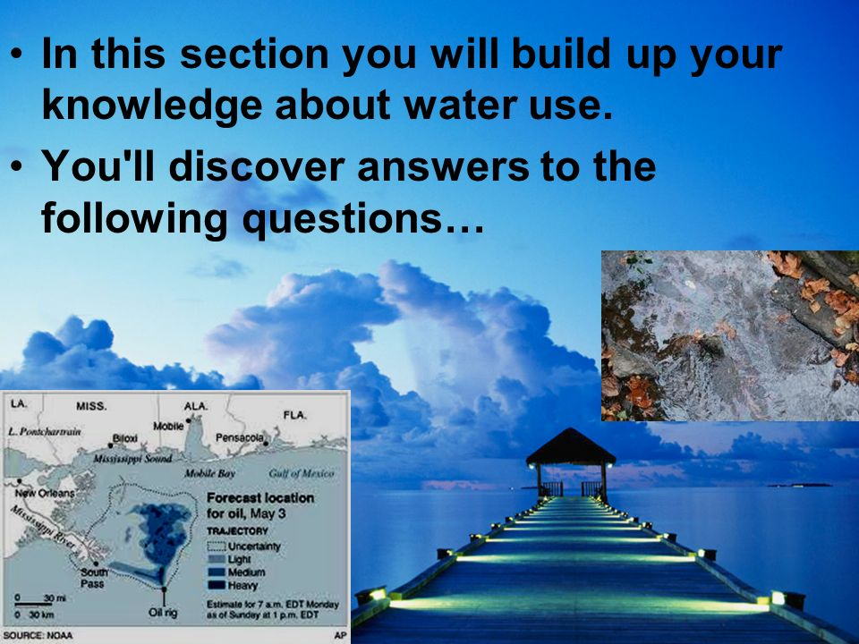 In this section you will build up your knowledge about water use. You'll discover answers to the following questions…