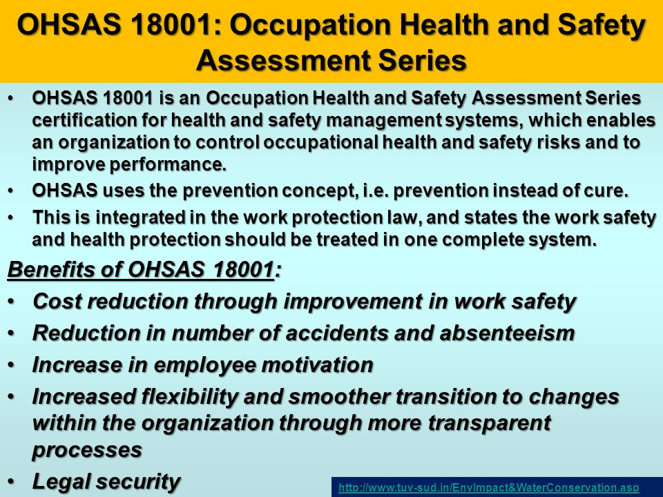 OHSAS 18001: Occupation Health and Safety Assessment Series OHSAS 18001 is an Occupation Health and Safety Assessment Series certification for health