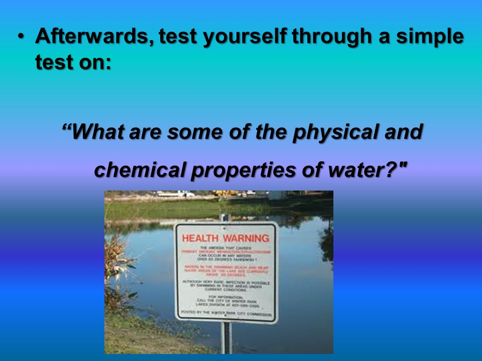 Afterwards, test yourself through a simple test on:Afterwards, test yourself through a simple test on: What are some of the physical and chemical prop