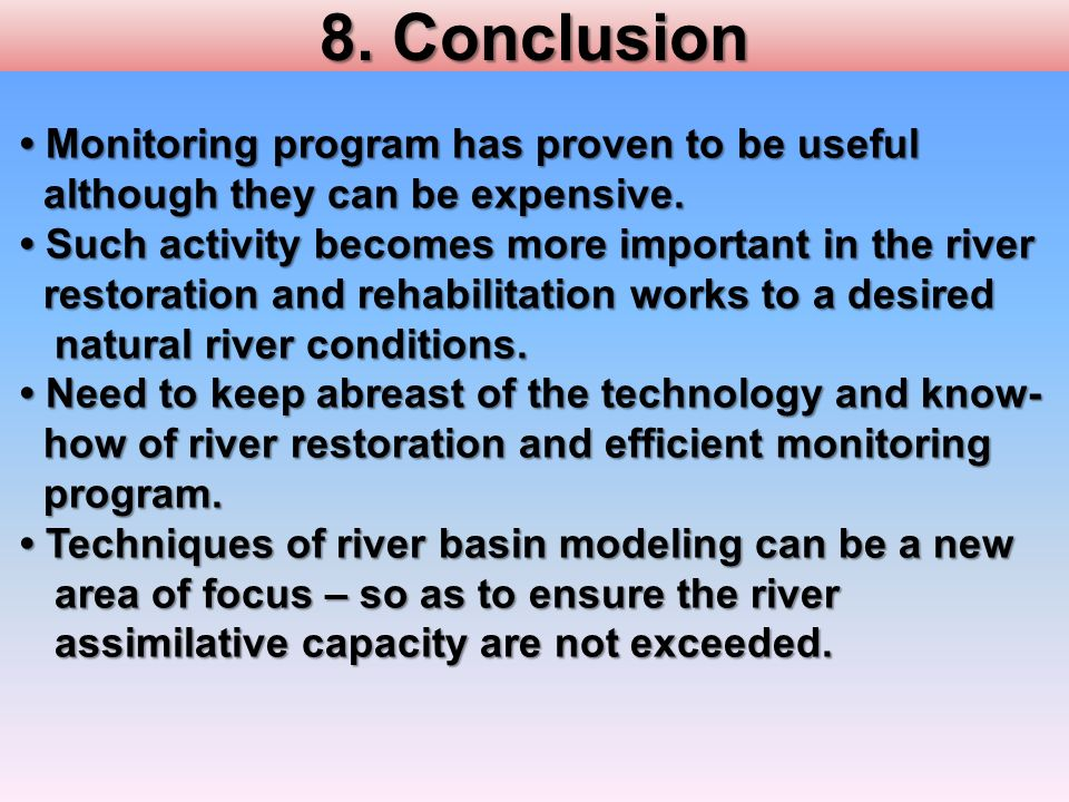 8. Conclusion Monitoring program has proven to be useful Monitoring program has proven to be useful although they can be expensive. although they can