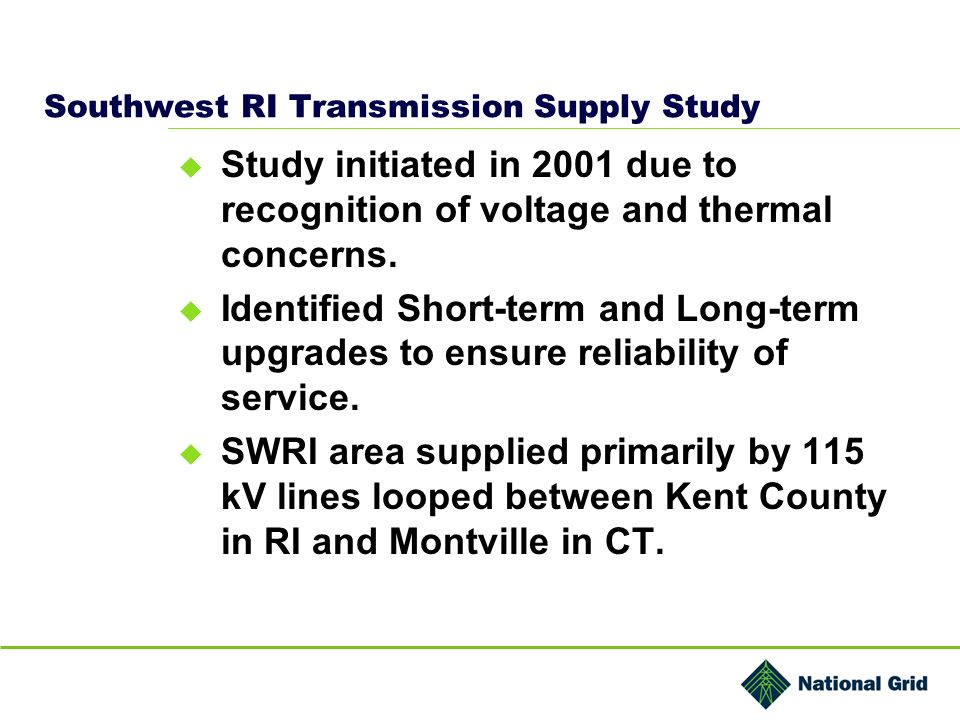Southwest RI Transmission Supply Study Study initiated in 2001 due to recognition of voltage and thermal concerns.
