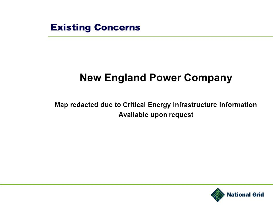 Existing Concerns New England Power Company Map redacted due to Critical Energy Infrastructure Information Available upon request