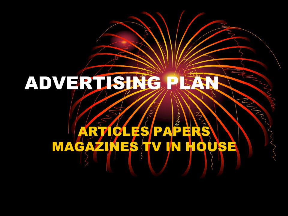 ADVERTISING PLAN ARTICLES PAPERS MAGAZINES TV IN HOUSE