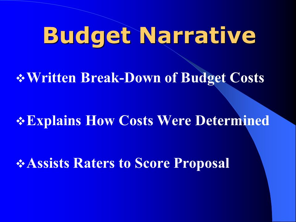Budget Narrative Written Break-Down of Budget Costs Explains How Costs Were Determined Assists Raters to Score Proposal