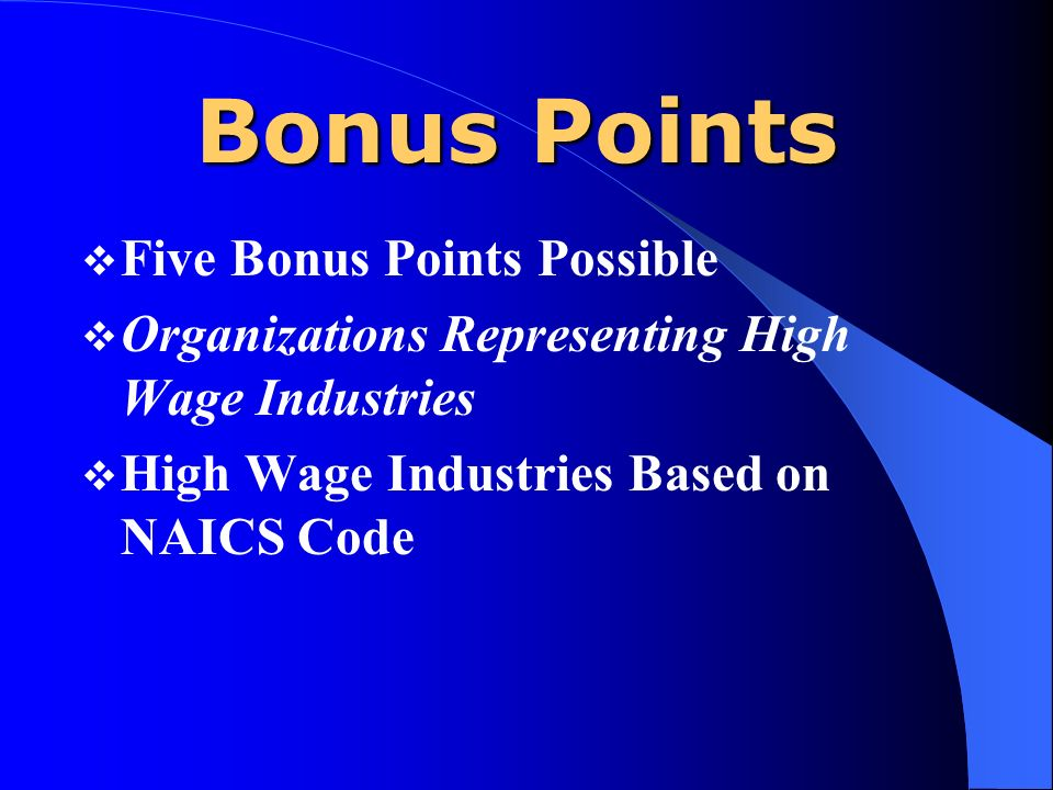 Bonus Points Five Bonus Points Possible Organizations Representing High Wage Industries High Wage Industries Based on NAICS Code