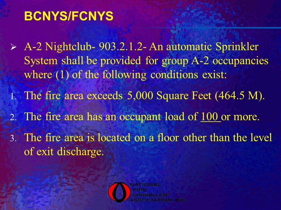 BCNYS/FCNYS A-2 Nightclub- 903.2.1.2- An automatic Sprinkler System shall be provided for group A-2 occupancies where (1) of the following conditions