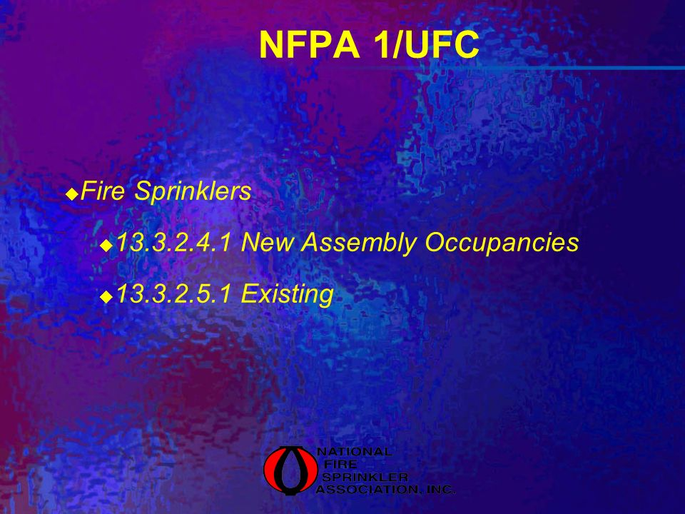 NFPA 1/UFC Fire Sprinklers 13.3.2.4.1 New Assembly Occupancies 13.3.2.5.1 Existing
