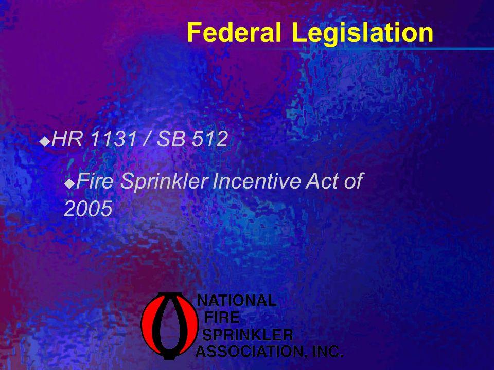 Federal Legislation HR 1131 / SB 512 Fire Sprinkler Incentive Act of 2005
