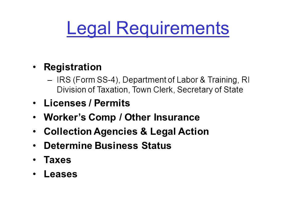 Legal Requirements Registration –IRS (Form SS-4), Department of Labor & Training, RI Division of Taxation, Town Clerk, Secretary of State Licenses / P
