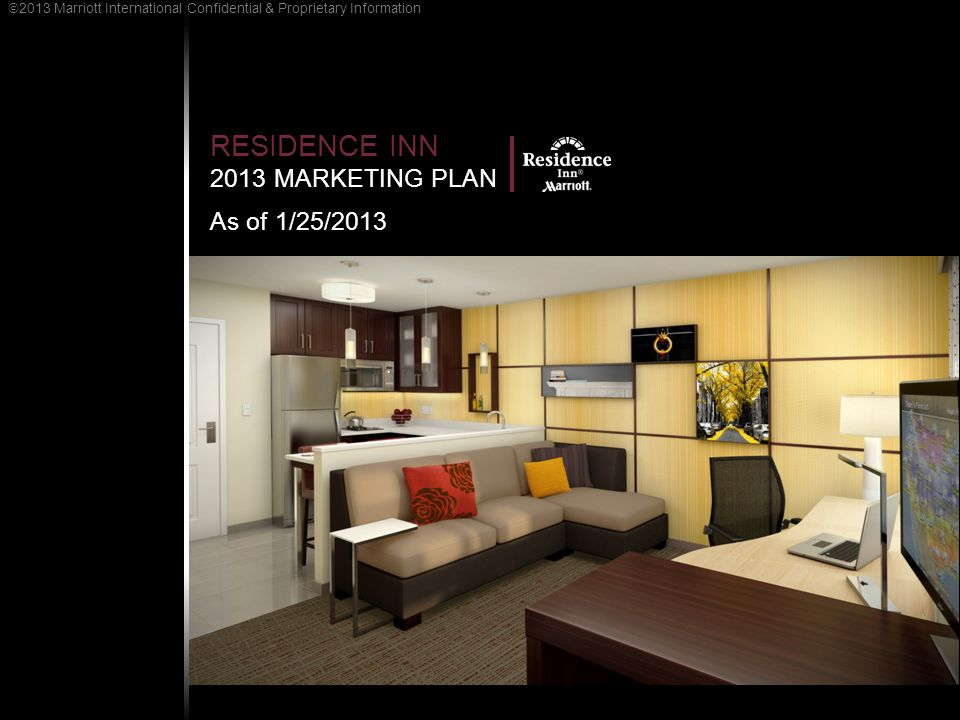 RESIDENCE INN 2013 MARKETING PLAN As of 1/25/2013 2013 Marriott International Confidential & Proprietary Information