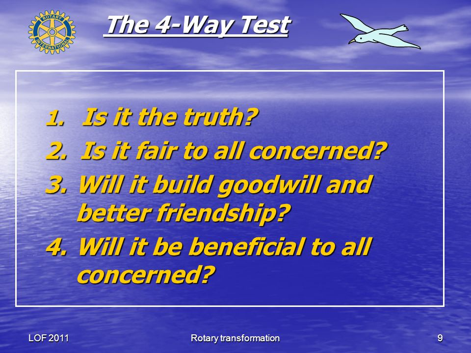 LOF 2011Rotary transformation9 The 4-Way Test 1. Is it the truth.